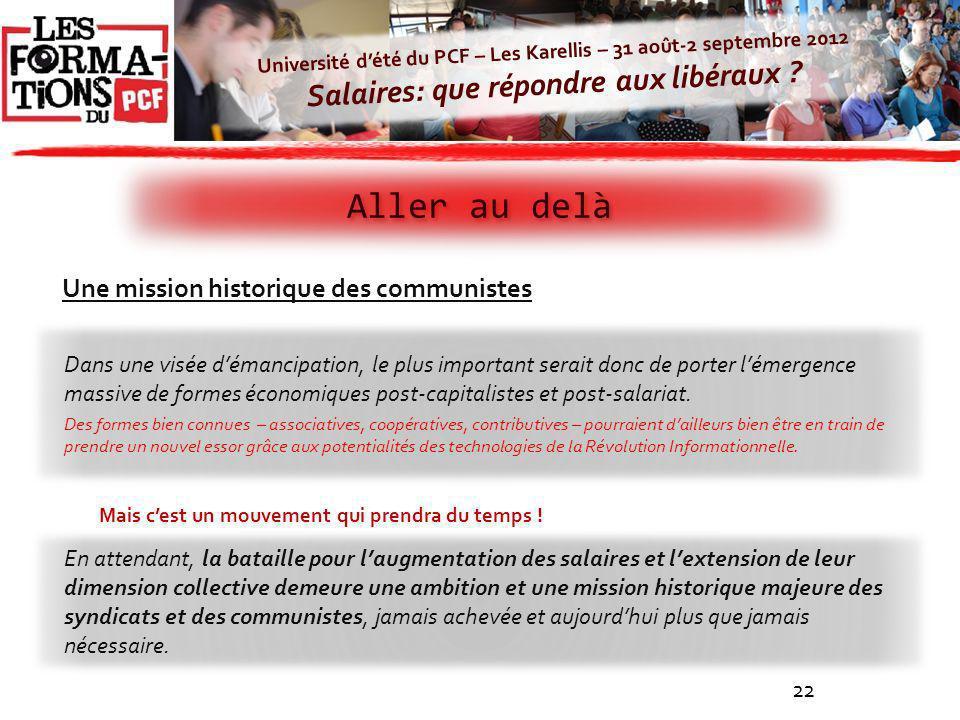 Université dété du PCF – Les Karellis – 31 août-2 septembre 2012 Salaires: que répondre aux libéraux ? 22 Aller au delà Mais cest un mouvement qui pre
