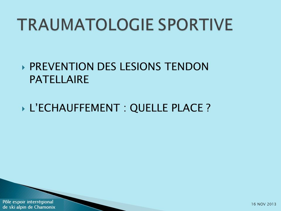 Pôle espoir interrégional de ski alpin de Chamonix PREVENTION DES LESIONS TENDON PATELLAIRE LECHAUFFEMENT : QUELLE PLACE ? 16 NOV 2013