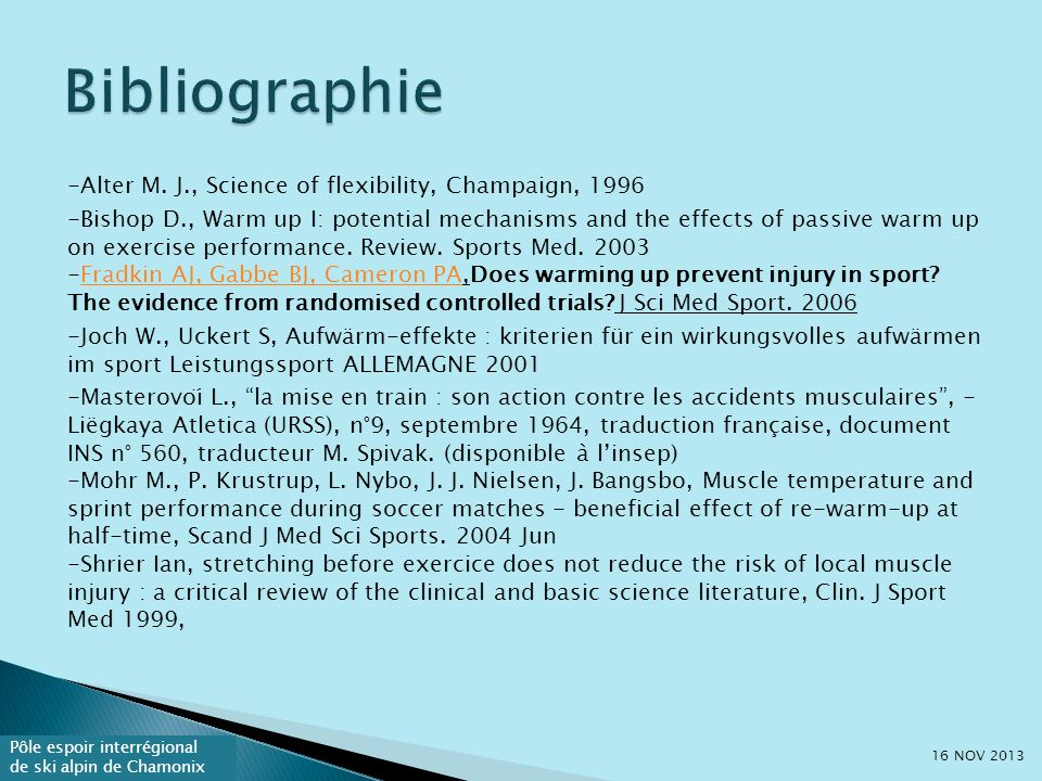 Pôle espoir interrégional de ski alpin de Chamonix -Alter M. J., Science of flexibility, Champaign, 1996 -Bishop D., Warm up I: potential mechanisms a