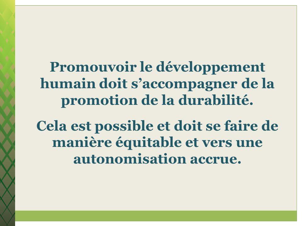 Promouvoir le développement humain doit saccompagner de la promotion de la durabilité. Cela est possible et doit se faire de manière équitable et vers