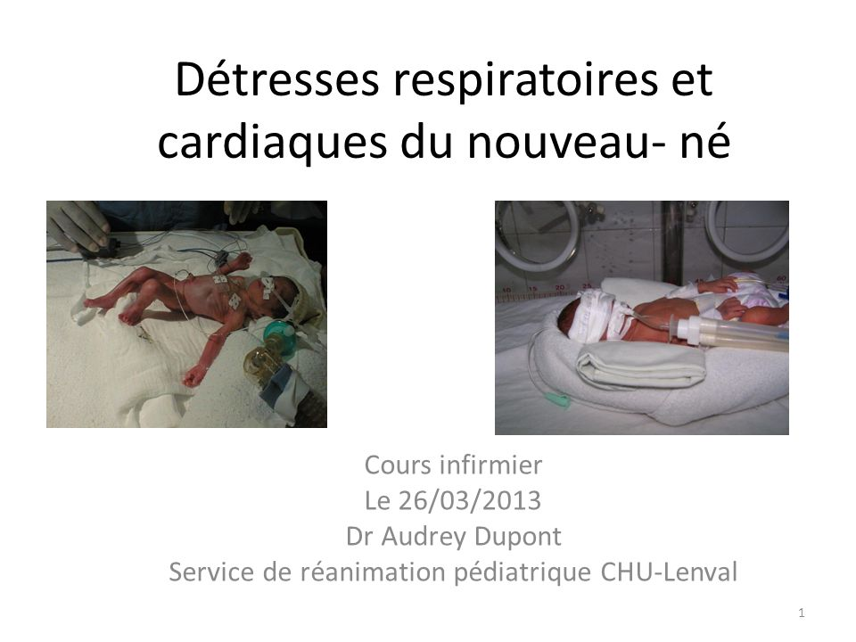 Détresses respiratoires et cardiaques du nouveau- né Cours infirmier Le 26/03/2013 Dr Audrey Dupont Service de réanimation pédiatrique CHU-Lenval 1