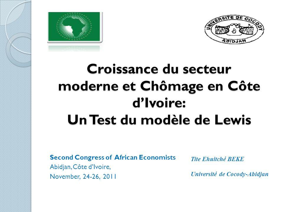 Croissance du secteur moderne et Chômage en Côte dIvoire: Un Test du modèle de Lewis Second Congress of African Economists Abidjan, Côte dIvoire, Nove