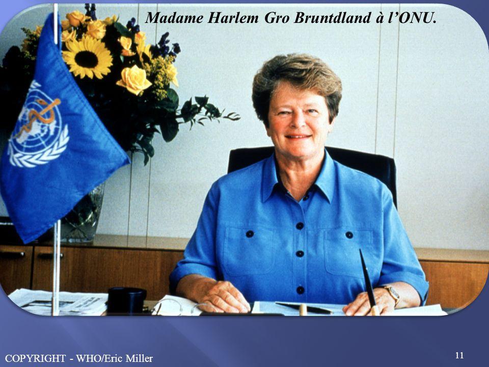 11 Madame Harlem Gro Bruntdland à lONU. COPYRIGHT - WHO/Eric Miller