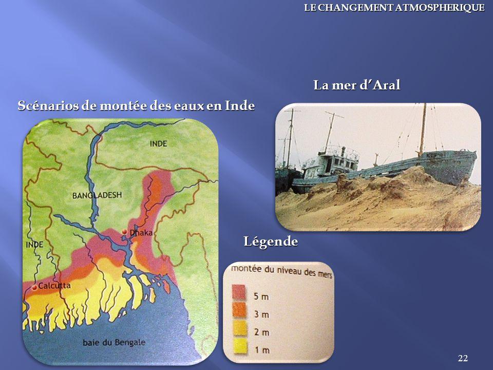 22 LE CHANGEMENT ATMOSPHERIQUE Scénarios de montée des eaux en Inde Légende La mer dAral