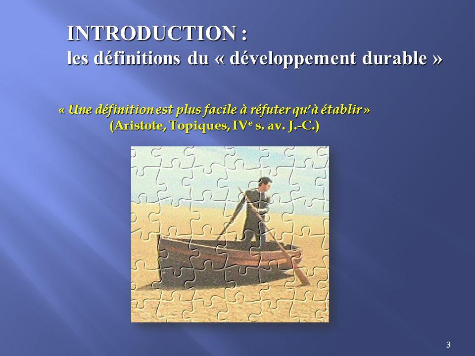 3 INTRODUCTION : les définitions du « développement durable » « Une définition est plus facile à réfuter quà établir » (Aristote, Topiques, IV e s. av