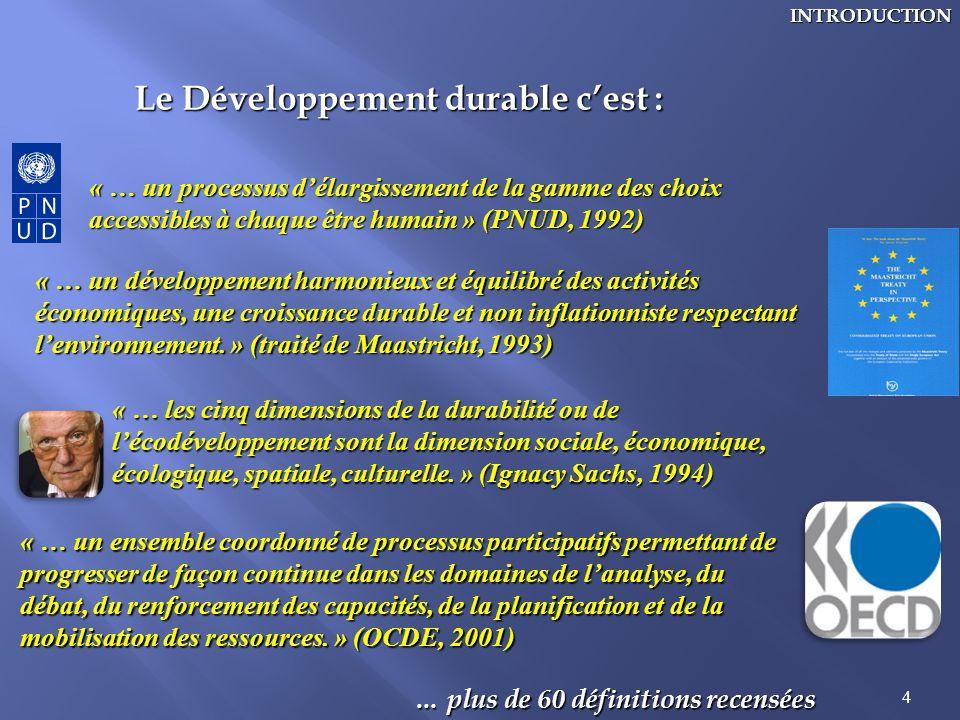 4INTRODUCTION Le Développement durable cest : « … un processus délargissement de la gamme des choix accessibles à chaque être humain » (PNUD, 1992) «