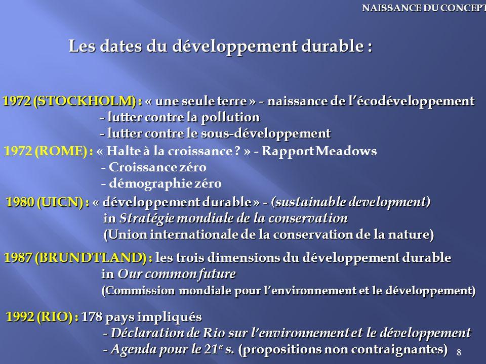 8 Les dates du développement durable : 1972 (STOCKHOLM) : « une seule terre » - naissance de lécodéveloppement - lutter contre la pollution - lutter c