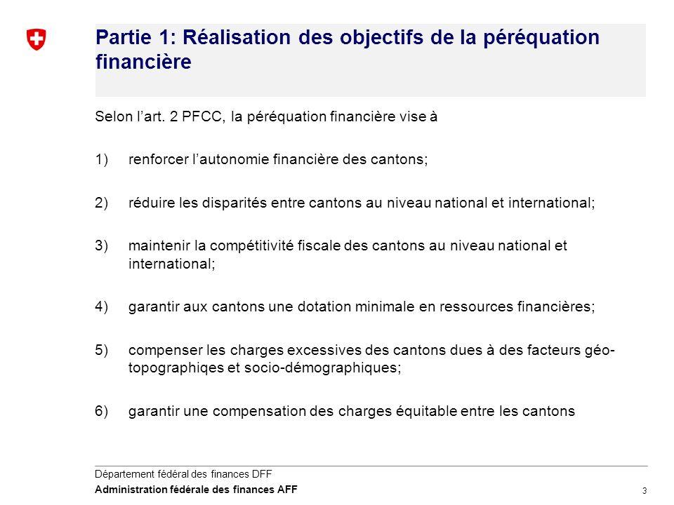 3 Département fédéral des finances DFF Administration fédérale des finances AFF Partie 1: Réalisation des objectifs de la péréquation financière Selon lart.