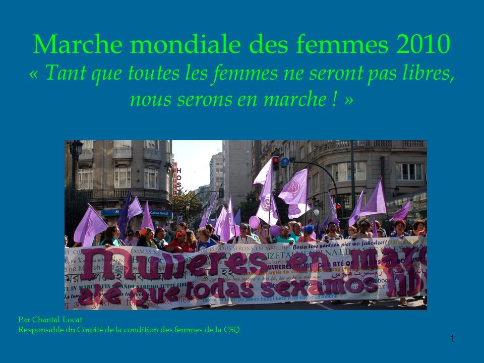 2 La Marche mondiale des femmes (MMF) Décision de Congrès Sinscrit dans laction politique de la Centrale Interpelle les gouvernements provincial et fédéral Force collective pour défendre nos droits et nos valeurs Militer dans la pluralité et autrement Les revendications de la MMF sont les nôtres…