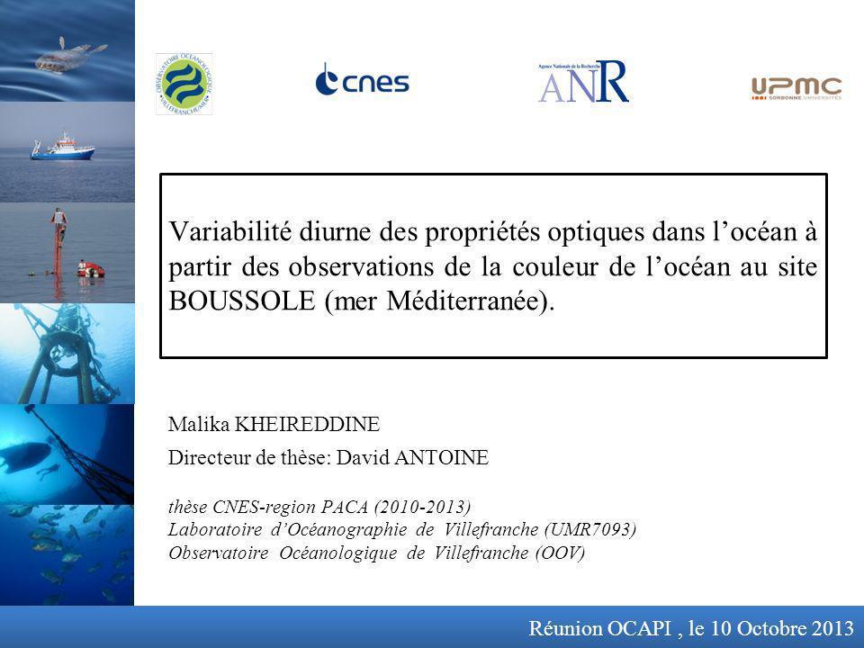 thèse CNES-region PACA (2010-2013) Laboratoire dOcéanographie de Villefranche (UMR7093) Observatoire Océanologique de Villefranche (OOV) Variabilité diurne des propriétés optiques dans locéan à partir des observations de la couleur de locéan au site BOUSSOLE (mer Méditerranée).