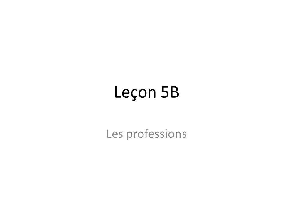 Leçon 5B Les professions