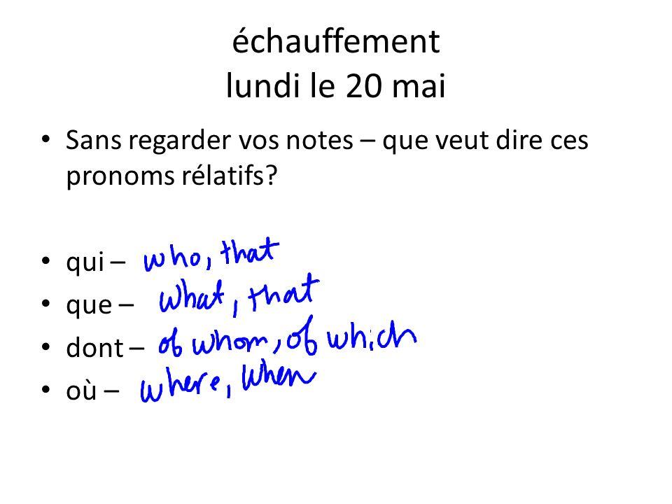 échauffement lundi le 20 mai Sans regarder vos notes – que veut dire ces pronoms rélatifs? qui – que – dont – où –