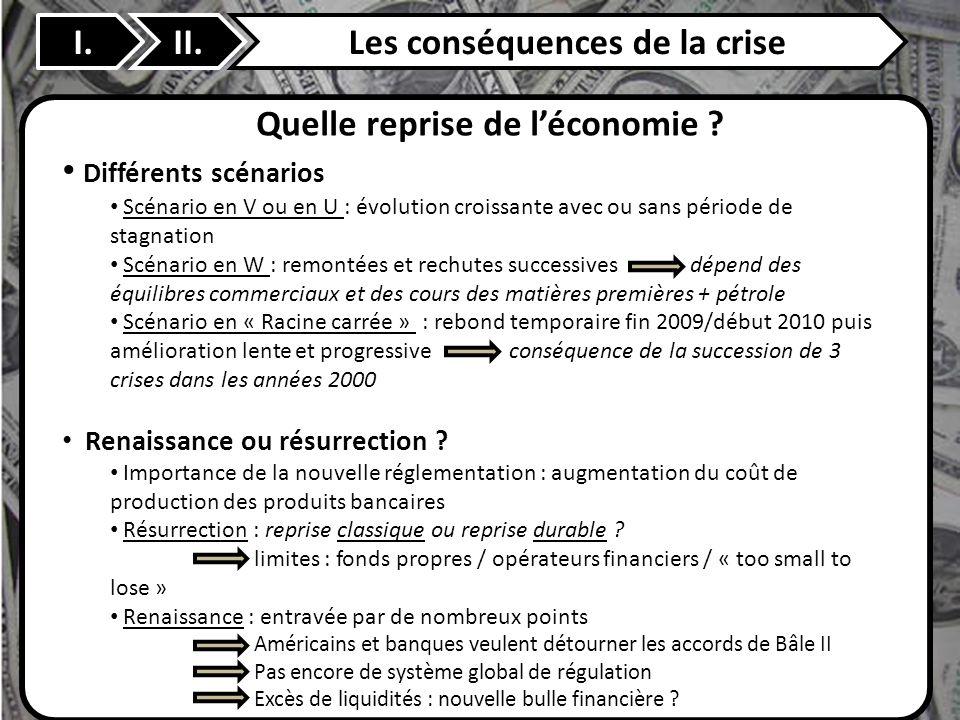 II. Quelle reprise de léconomie ? I.Les conséquences de la crise Différents scénarios Scénario en V ou en U : évolution croissante avec ou sans périod