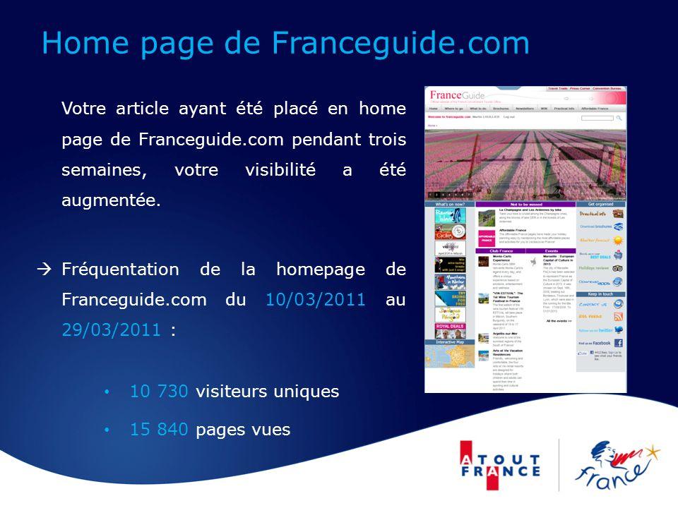 Home page de Franceguide.com Votre article ayant été placé en home page de Franceguide.com pendant trois semaines, votre visibilité a été augmentée.