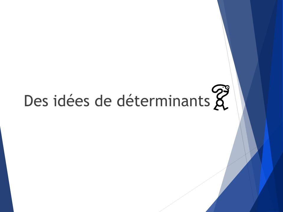 Des idées de déterminants