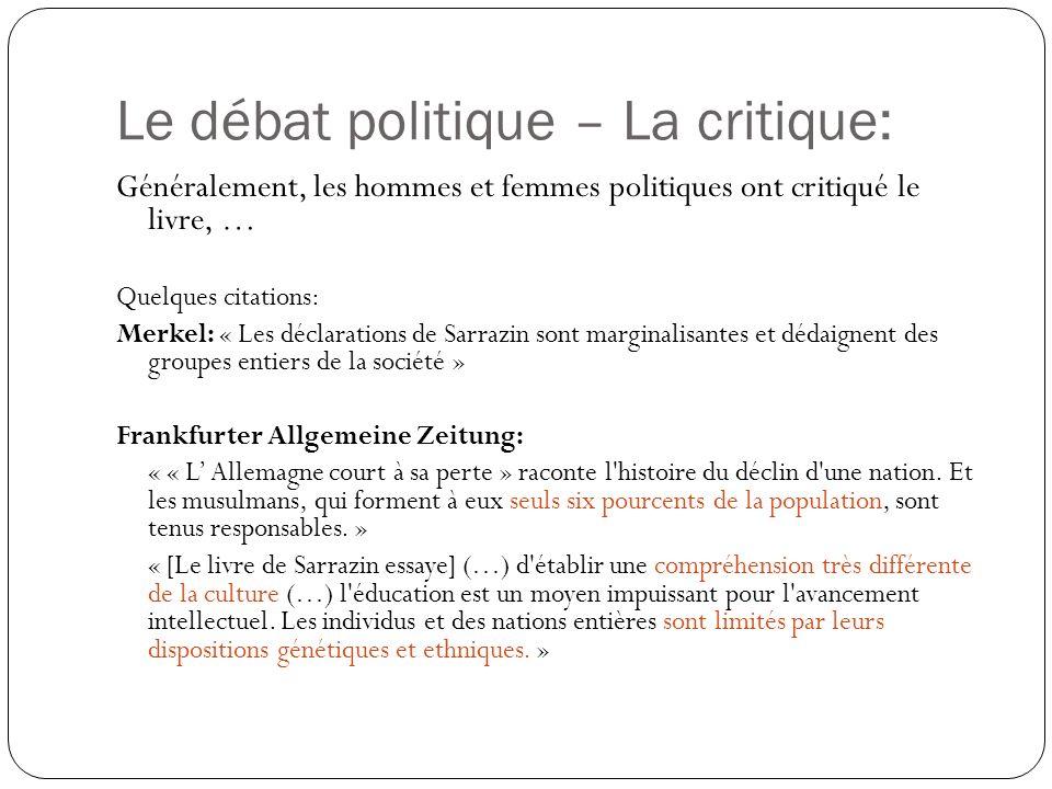 Le débat politique – Le support …alors que des utilisateurs dInternet lont applaudi Quelques citations: Necla Kelek dans la « Frankfurter Allgemeiner Zeitung » « Donc, il ne veut pas vivre dans une Allemagne musulmanne parce qu il se méfie de cette idée.