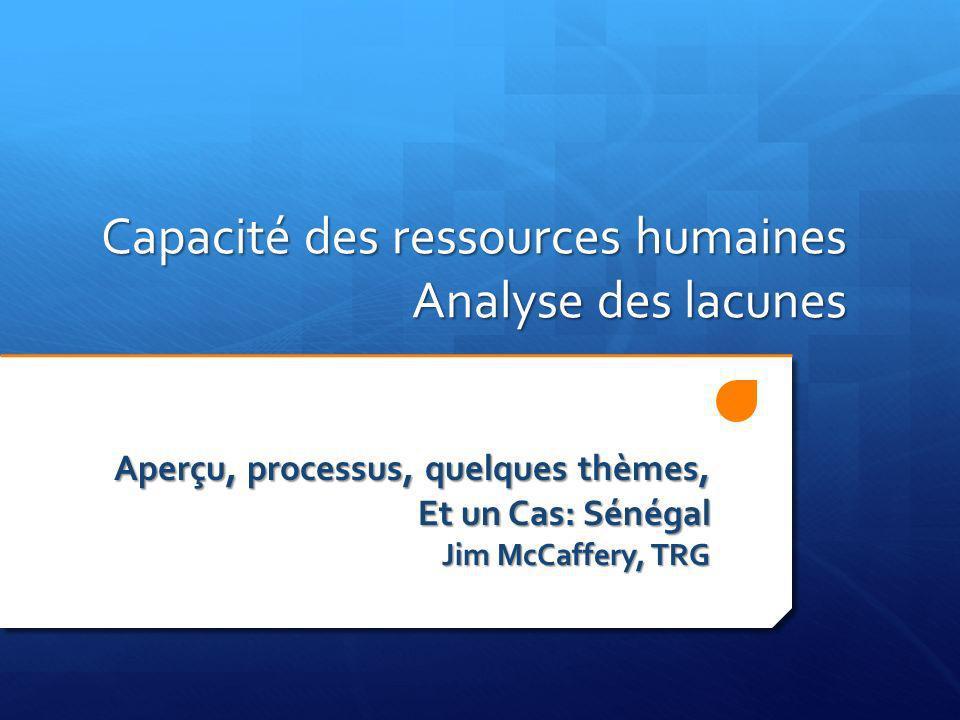Capacité des ressources humaines Analyse des lacunes Aperçu, processus, quelques thèmes, Et un Cas: Sénégal Jim McCaffery, TRG
