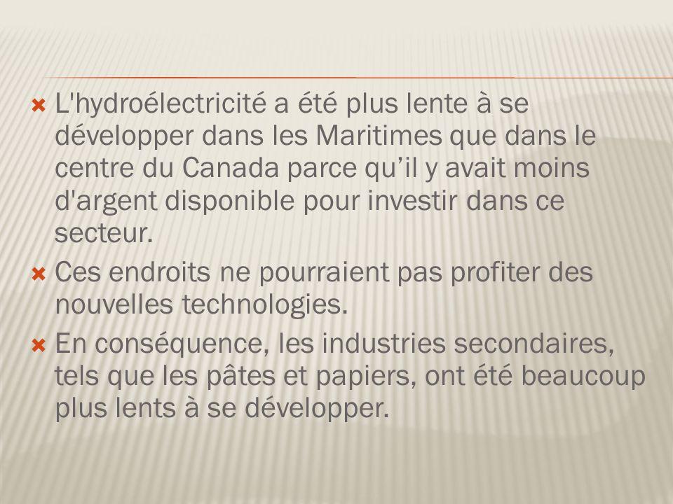 L hydroélectricité a été plus lente à se développer dans les Maritimes que dans le centre du Canada parce quil y avait moins d argent disponible pour investir dans ce secteur.