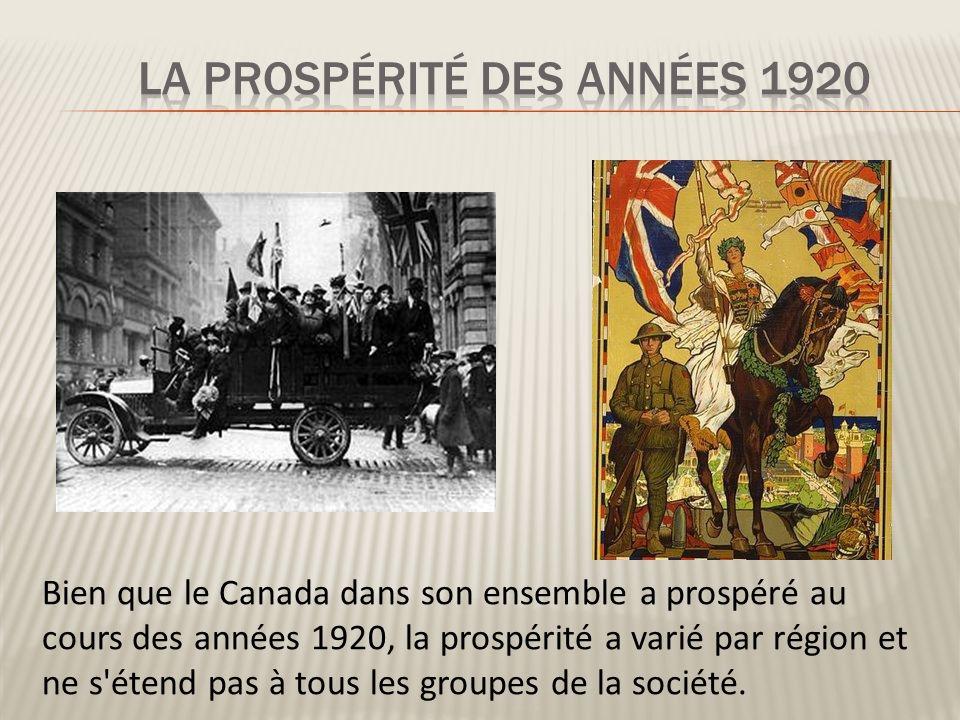Bien que le Canada dans son ensemble a prospéré au cours des années 1920, la prospérité a varié par région et ne s étend pas à tous les groupes de la société.