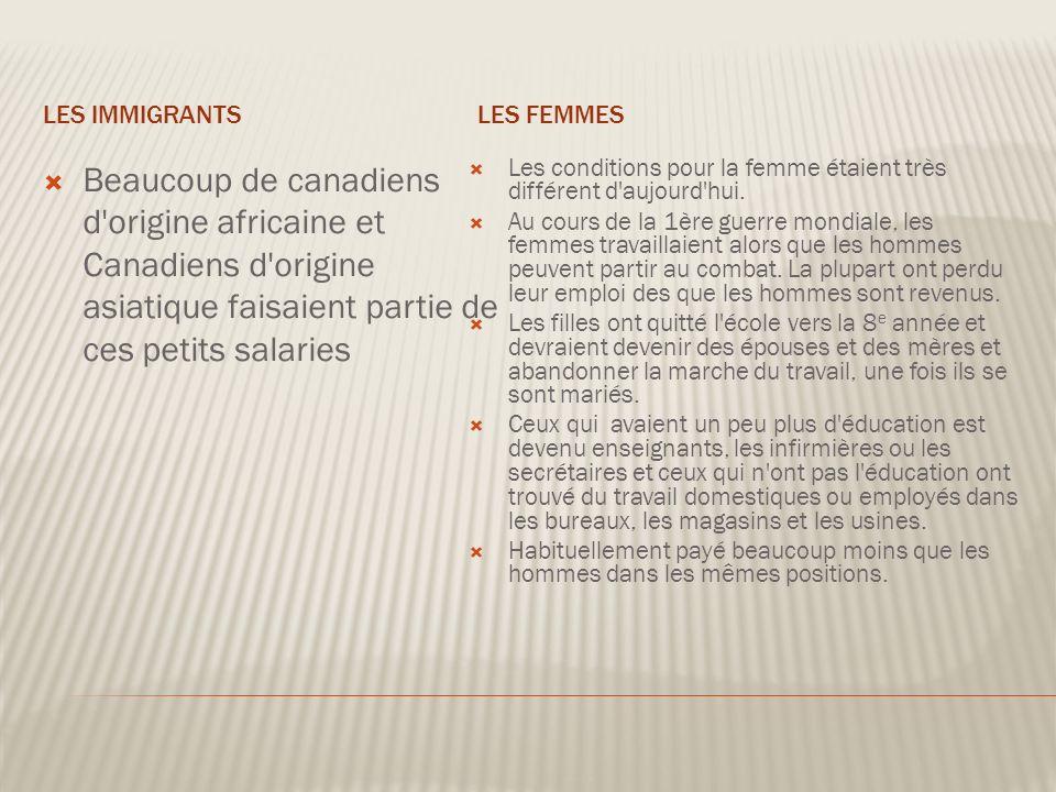 LES IMMIGRANTSLES FEMMES Beaucoup de canadiens d origine africaine et Canadiens d origine asiatique faisaient partie de ces petits salaries Les conditions pour la femme étaient très différent d aujourd hui.