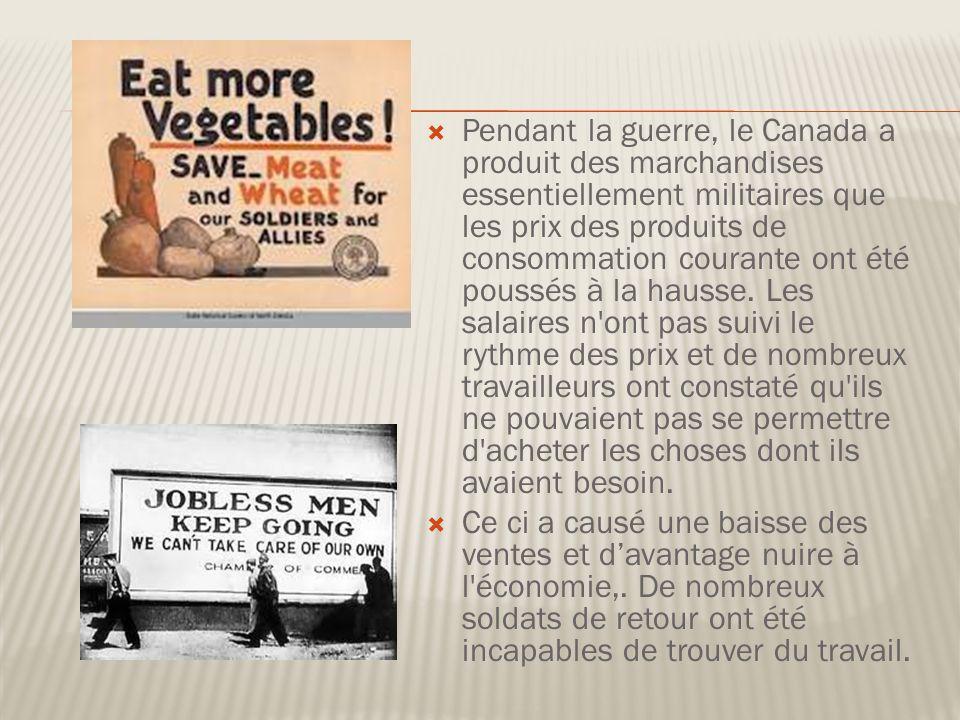 Pendant la guerre, le Canada a produit des marchandises essentiellement militaires que les prix des produits de consommation courante ont été poussés à la hausse.