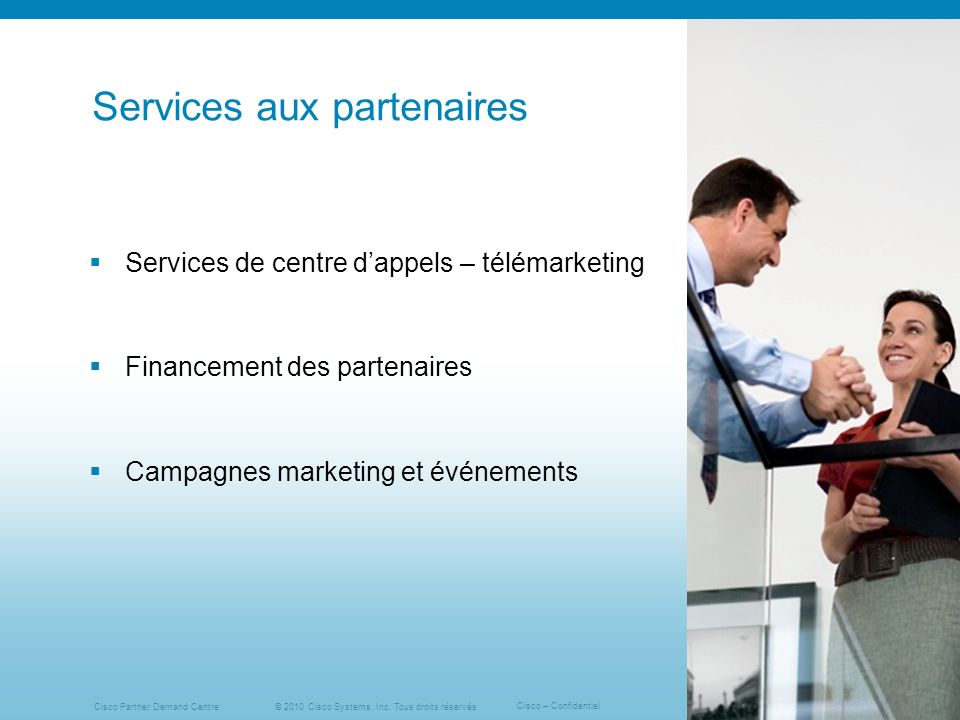 © 2010 Cisco Systems, Inc. Tous droits réservés Cisco – Confidentiel Cisco Partner Demand Centre 5 Services aux partenaires Campagnes marketing et évé