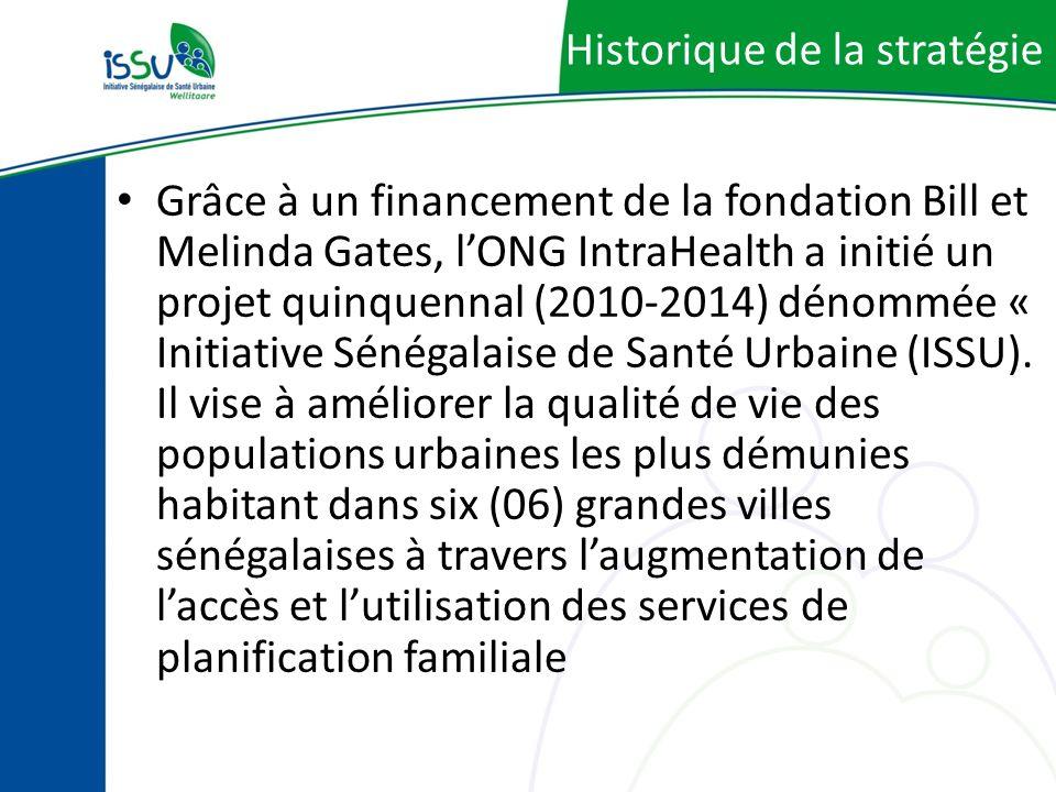 Historique de la stratégie Grâce à un financement de la fondation Bill et Melinda Gates, lONG IntraHealth a initié un projet quinquennal (2010-2014) dénommée « Initiative Sénégalaise de Santé Urbaine (ISSU).