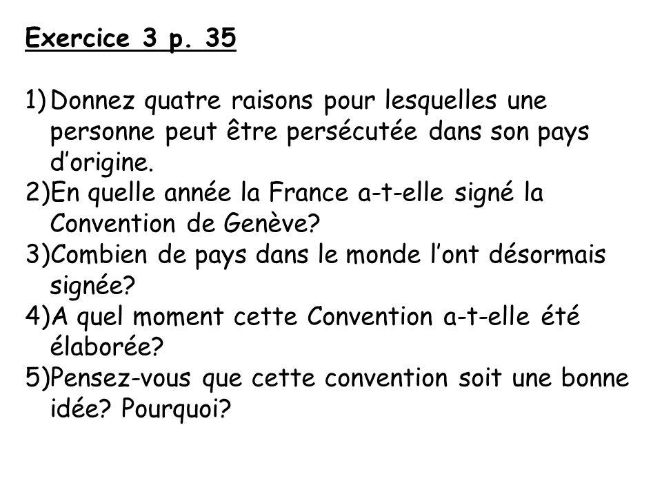 Exercice 3 p. 35 1)Donnez quatre raisons pour lesquelles une personne peut être persécutée dans son pays dorigine. 2)En quelle année la France a-t-ell
