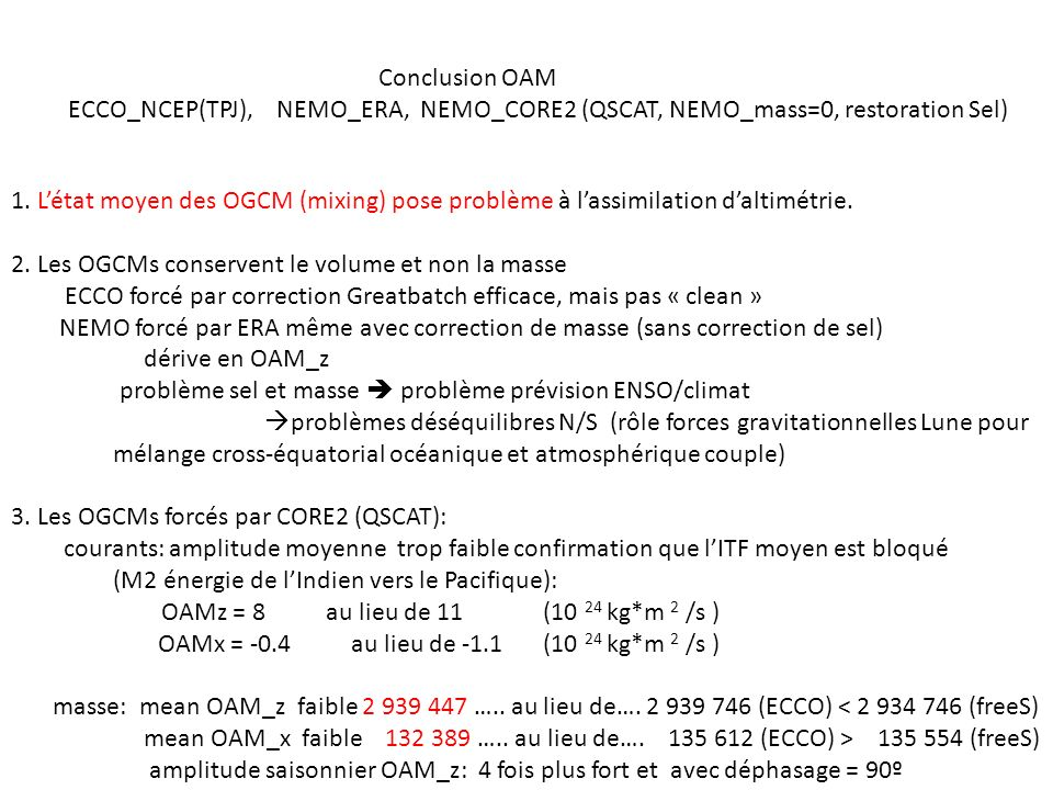 Conclusion OAM ECCO_NCEP(TPJ), NEMO_ERA, NEMO_CORE2 (QSCAT, NEMO_mass=0, restoration Sel) 1.