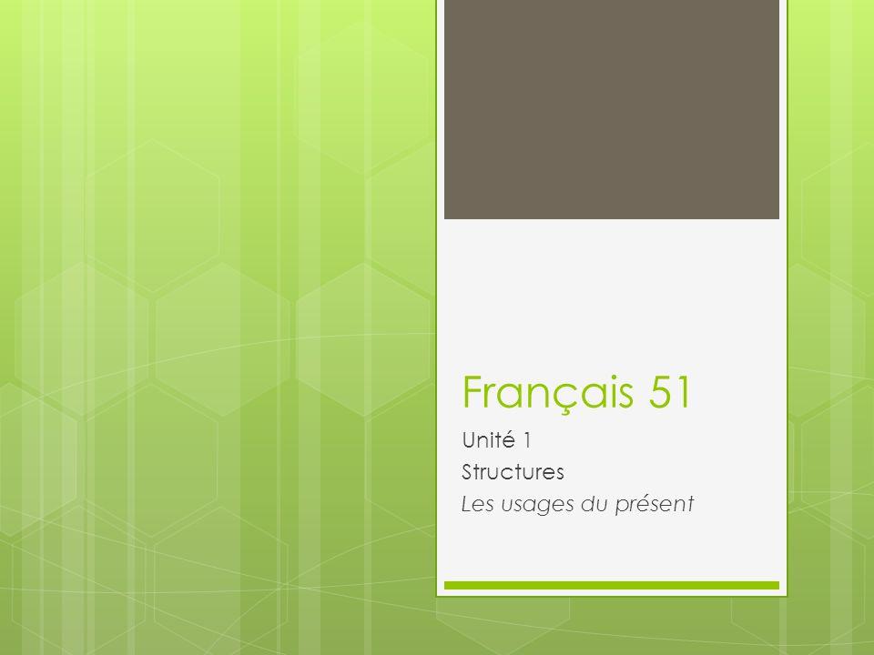 Français 51 Unité 1 Structures Les usages du présent