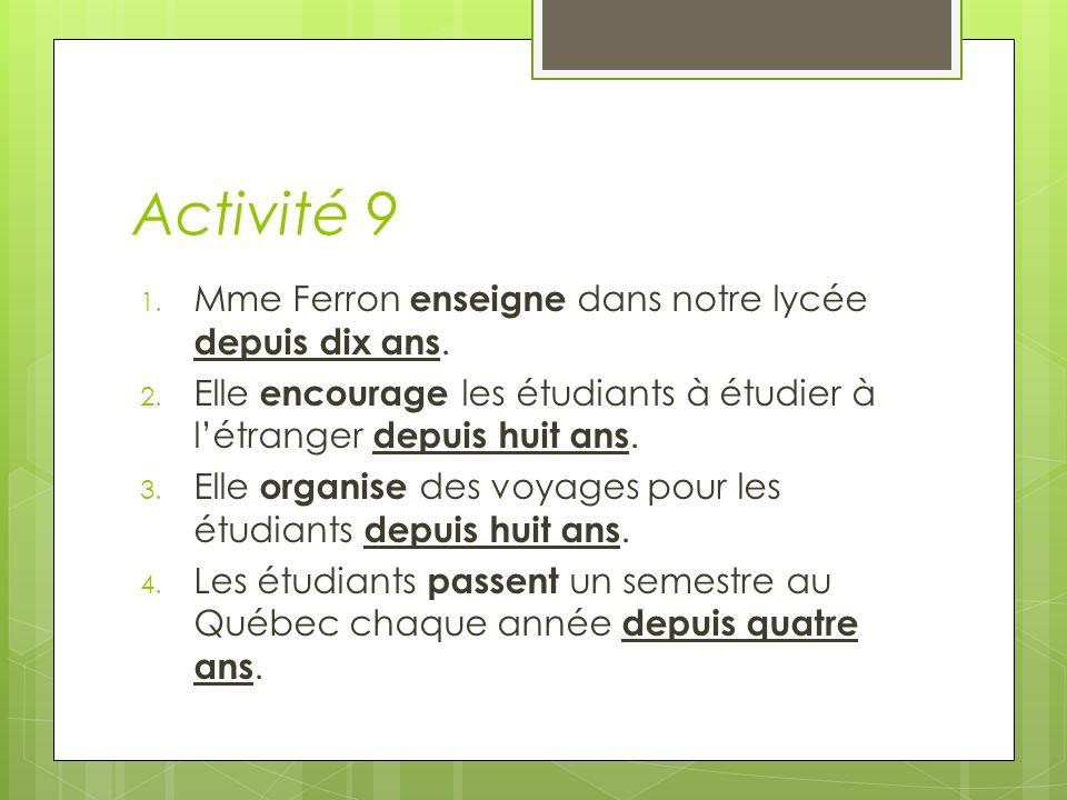 Activité 9 1. Mme Ferron enseigne dans notre lycée depuis dix ans.
