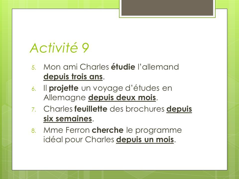 Activité 9 5. Mon ami Charles étudie lallemand depuis trois ans.