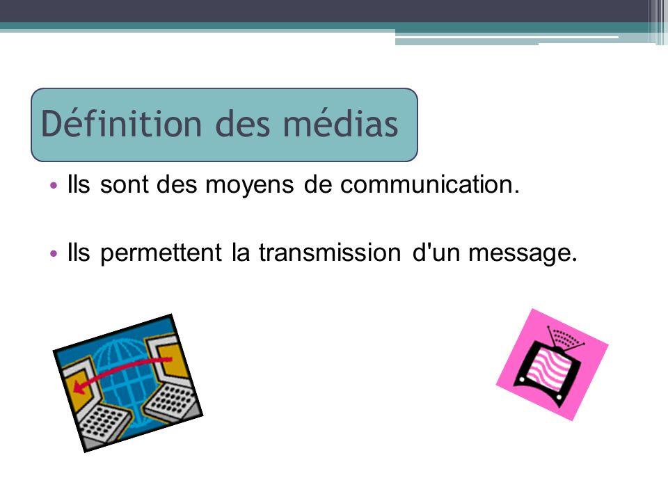 Définition des médias Ils sont des moyens de communication. Ils permettent la transmission d'un message.
