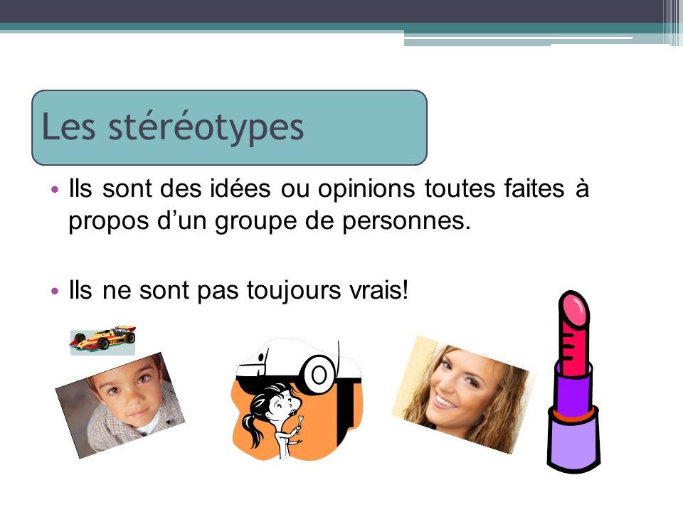Les stéréotypes Ils sont des idées ou opinions toutes faites à propos dun groupe de personnes. Ils ne sont pas toujours vrais!