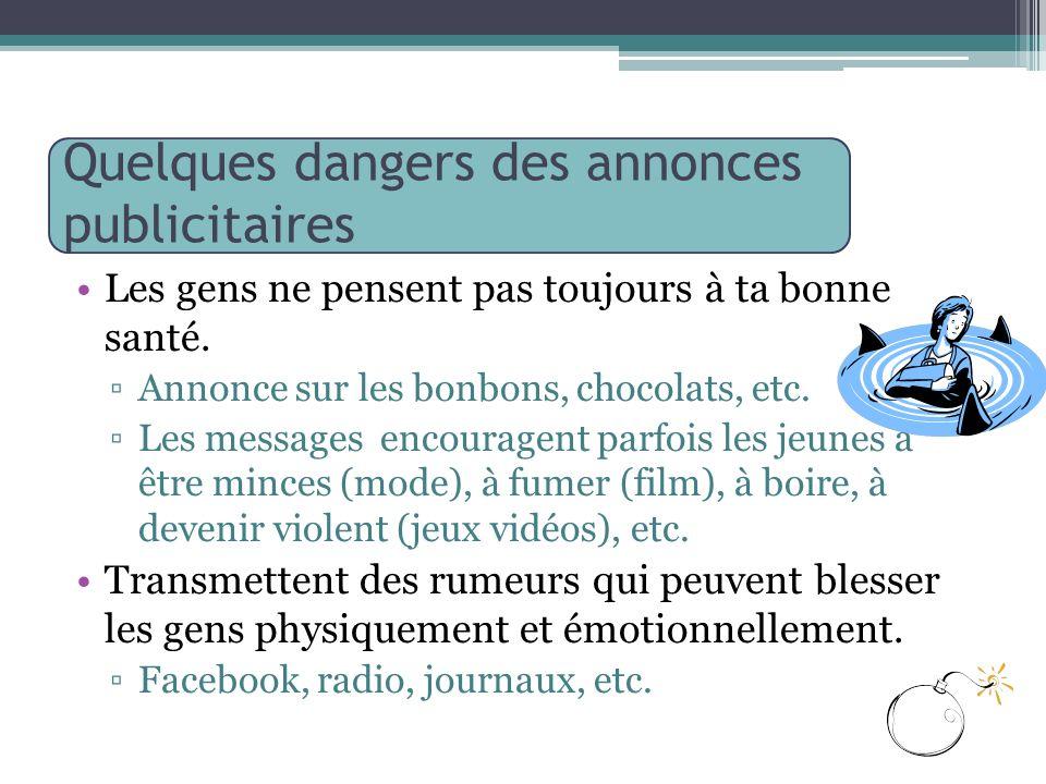 Quelques dangers des annonces publicitaires Les gens ne pensent pas toujours à ta bonne santé. Annonce sur les bonbons, chocolats, etc. Les messages e