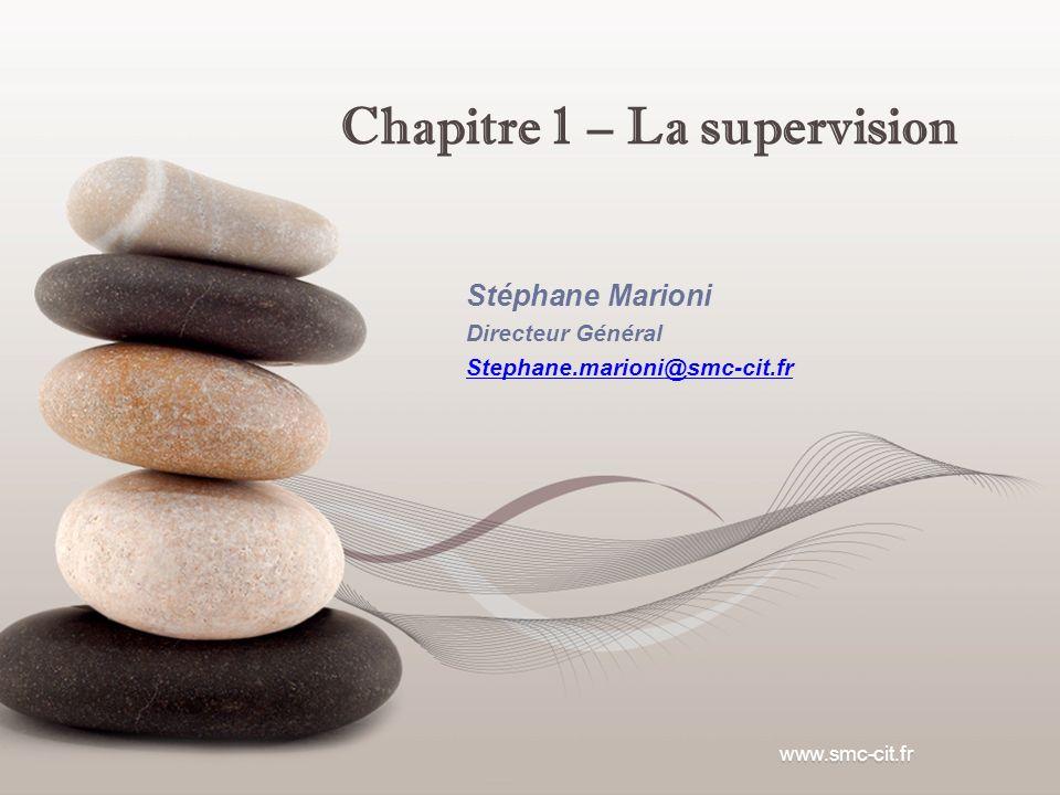 Chapitre 1 – La supervision www.smc-cit.fr Stéphane Marioni Directeur Général Stephane.marioni@smc-cit.fr