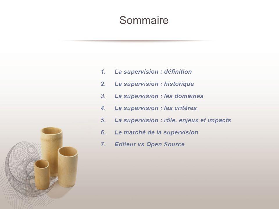 Sommaire 1. La supervision : définition 2. La supervision : historique 3. La supervision : les domaines 4. La supervision : les critères 5. La supervi