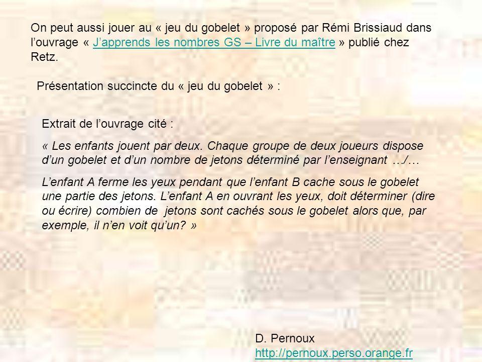 On peut aussi jouer au « jeu du gobelet » proposé par Rémi Brissiaud dans louvrage « Japprends les nombres GS – Livre du maître » publié chez Retz.Jap