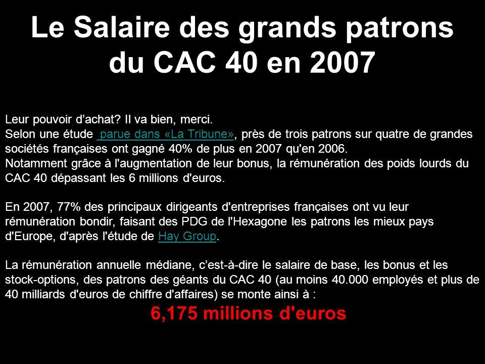 Le Salaire des grands patrons du CAC 40 en 2007 Leur pouvoir dachat? Il va bien, merci. Selon une étude parue dans «La Tribune», près de trois patrons