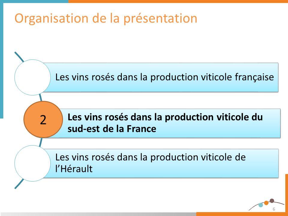 6 Organisation de la présentation Les vins rosés dans la production viticole française Les vins rosés dans la production viticole du sud-est de la Fra