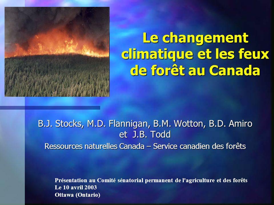 Le changement climatique et les feux de forêt au Canada B.J. Stocks, M.D. Flannigan, B.M. Wotton, B.D. Amiro et J.B. Todd Ressources naturelles Canada