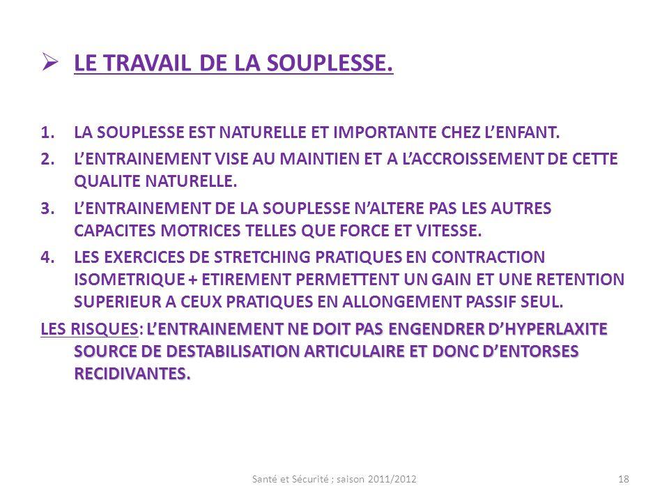 LE TRAVAIL DE LA SOUPLESSE. 1.LA SOUPLESSE EST NATURELLE ET IMPORTANTE CHEZ LENFANT. 2.LENTRAINEMENT VISE AU MAINTIEN ET A LACCROISSEMENT DE CETTE QUA