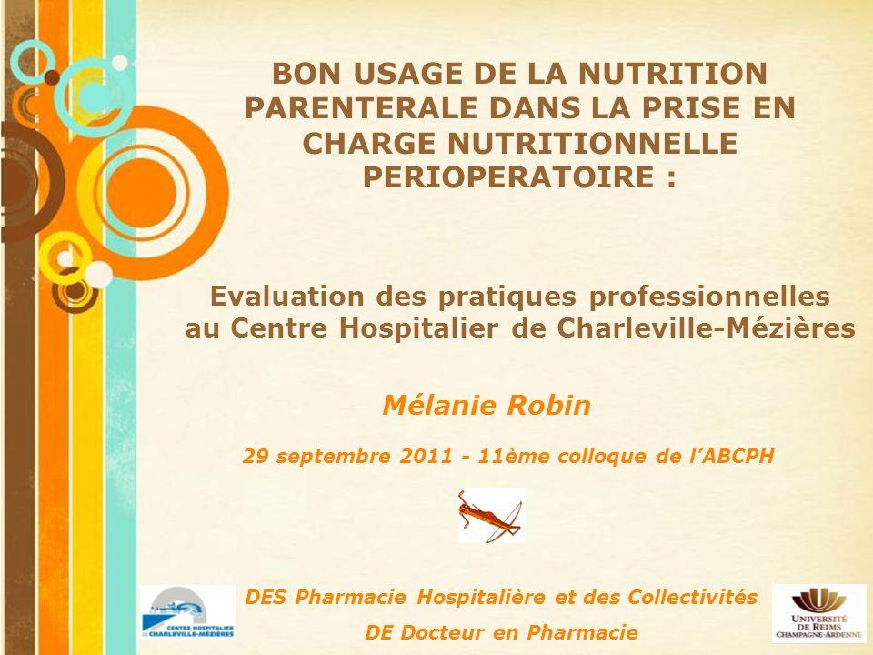 40 BON USAGE DE LA NUTRITION PARENTERALE DANS LA PRISE EN CHARGE NUTRITIONNELLE PERIOPERATOIRE : Mélanie Robin 29 septembre 2011 - 11ème colloque de l