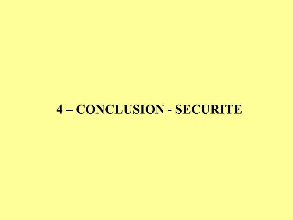 4 – CONCLUSION - SECURITE