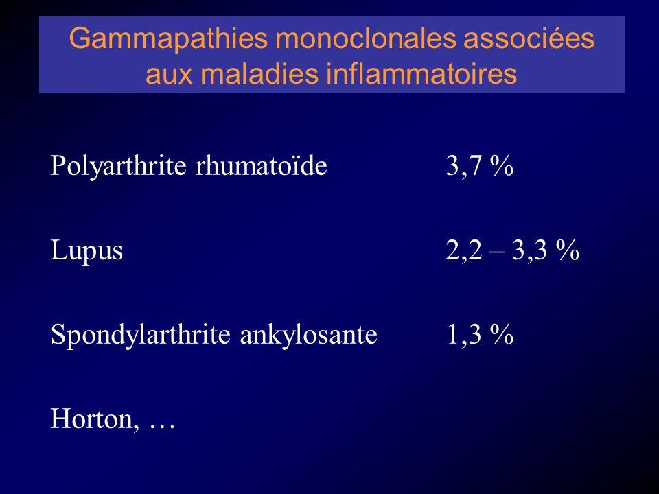 Polyarthrite rhumatoïde 3,7 % Lupus 2,2 – 3,3 % Spondylarthrite ankylosante 1,3 % Horton, … Gammapathies monoclonales associées aux maladies inflammatoires