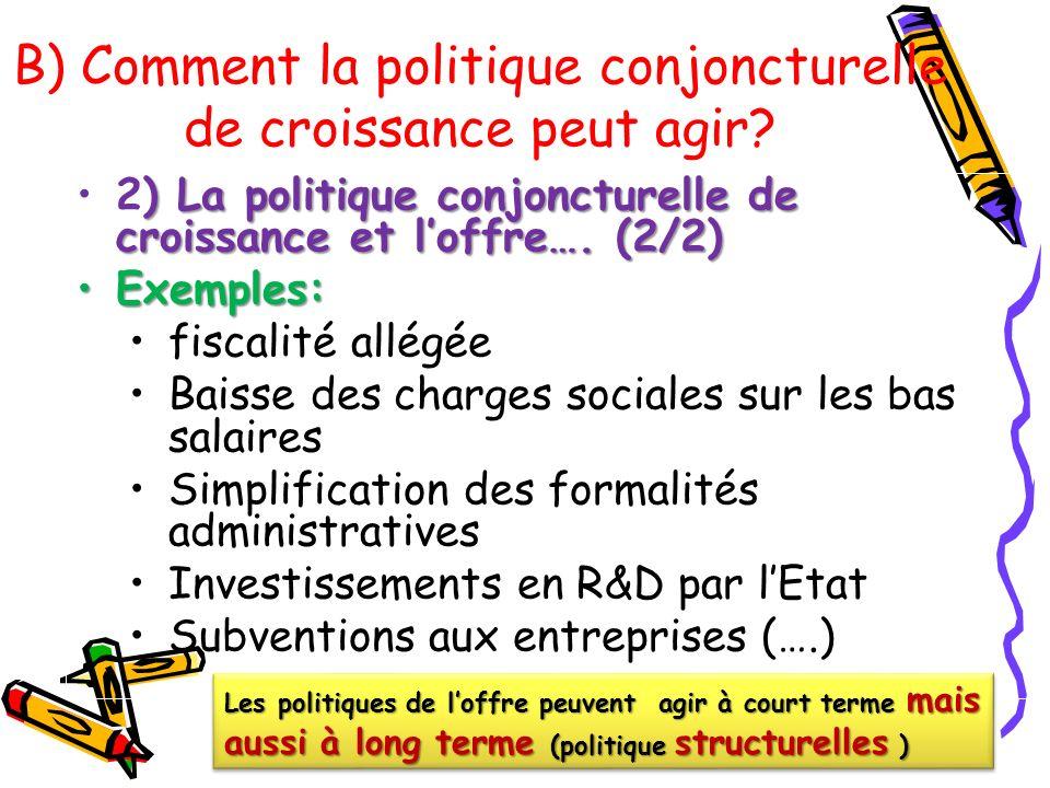 ) La politique conjoncturelle de croissance et loffre…. (2/2)2) La politique conjoncturelle de croissance et loffre…. (2/2) Exemples:Exemples: fiscali
