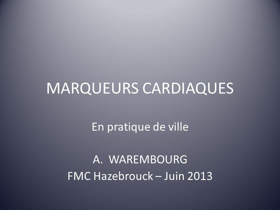 MARQUEURS CARDIAQUES En pratique de ville A.WAREMBOURG FMC Hazebrouck – Juin 2013