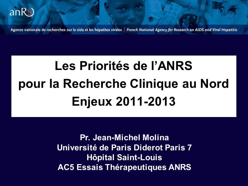 Les Priorités de lANRS pour la Recherche Clinique au Nord Enjeux 2011-2013 Pr.
