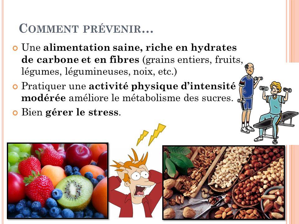 Une alimentation saine, riche en hydrates de carbone et en fibres (grains entiers, fruits, légumes, légumineuses, noix, etc.) Pratiquer une activité physique dintensité modérée améliore le métabolisme des sucres.