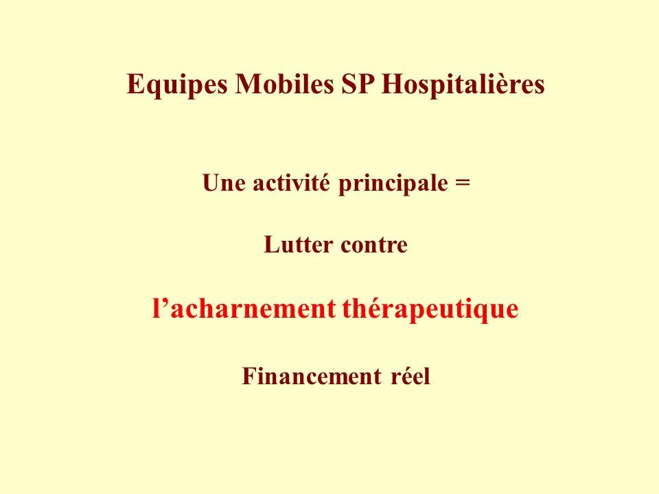 Equipes Mobiles SP Hospitalières Une activité principale = Lutter contre lacharnement thérapeutique Financement réel